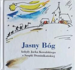 Jasny Bóg kolędy Jacka Kowalskiego z Szopki Dominikańskiej (książka z płytą)