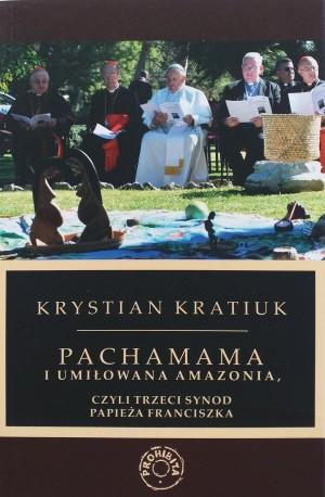 Pachamama i umiłowana Amazonia, czyli trzeci synod papieża Franciszka - Krystian Kratiuk
