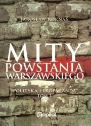 Mity powstania warszawskiego. Polityka i propaganda. Tom I