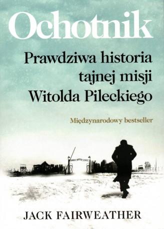 Ochotnik. Prawdziwa historia tajnej misji Witolda Pileckiego
