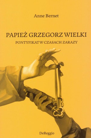 Papież Grzegorz Wielki. Pontyfikat w czasach zarazy