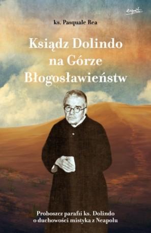 Ksiądz Dolindo na Górze Błogosławieństw. Proboszcz parafii księdza Dolindo o duchowości mistyka z Neapolu