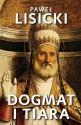 Dogmat i tiara. Esej o upadku rzymskiego katolicyzmu