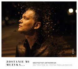 Zostanie mi muzyka...Krzysztof Antkowiak do tekstów ks. Piotra Pawlukiewicza