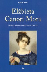 Elżbieta Canori Mora. Wierna miłość w domowym zaciszu