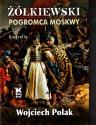 Żółkiewski pogromca Moskwy. Biografia