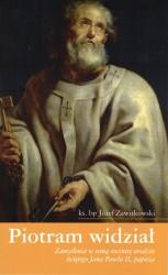 Piotram widział. Zamyślenia w setną rocznicę urodzin świętego Jana Pawła II, papieża