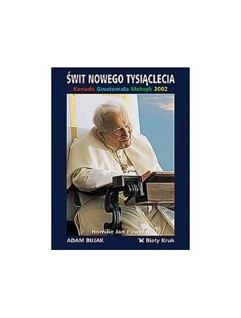 Świt nowego tysiąclecia. Kanada, Gwadelupa, Meksyk 2002. Homilie Jana Pawła II