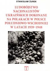Ludobójstwo nacjonalistów ukraińskich dokonane na Polakach w Polsce południowo-wschodniej w latach 1939-1948