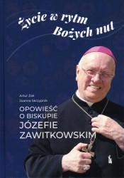 Życie w rytm Bożych nut. Opowieść o biskupie Józefie Zawitkowskim