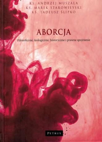 Aborcja. Filozoficzne, teologiczne, historyczne i prawne spojrzenie