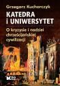 Katedra i uniwersytet. O kryzysie i nadziei chrześcijańskiej cywilizacji