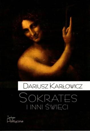 Sokrates i inni święci. O postawie starożytnych chrześcijan wobec rozumu i filozofii